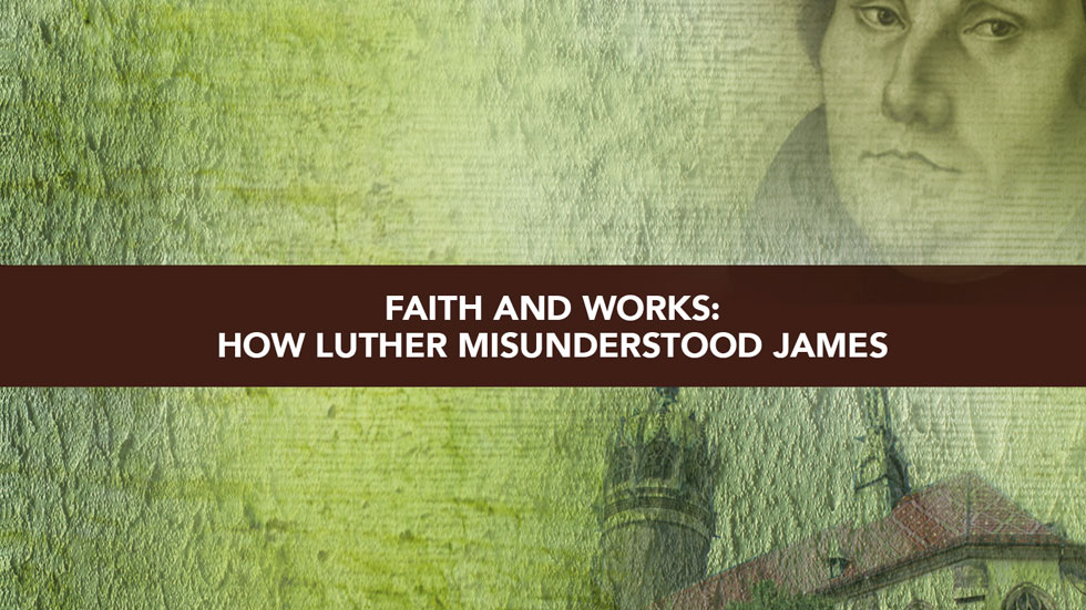 Session 6 – Faith and Works – How Luther misunderstood James