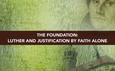 Session 1 – The Foundation Luther and justification by faith alone