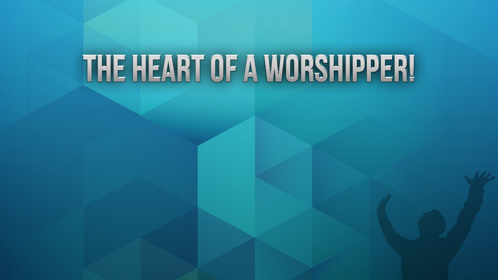 The Heart of a Worshipper!