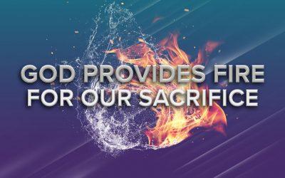 God Provides Fire for Our Sacrifice