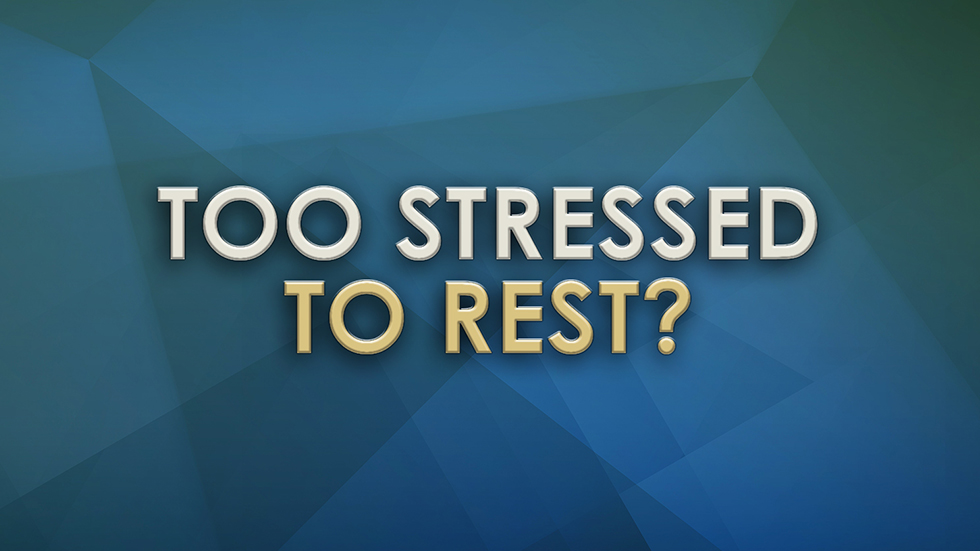 Too Stressed to Rest?