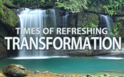 Times of Refreshing – Transformation