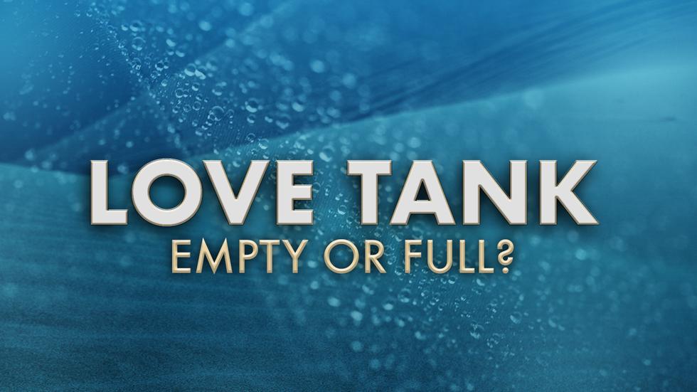 Love Tank: Empty or Full?