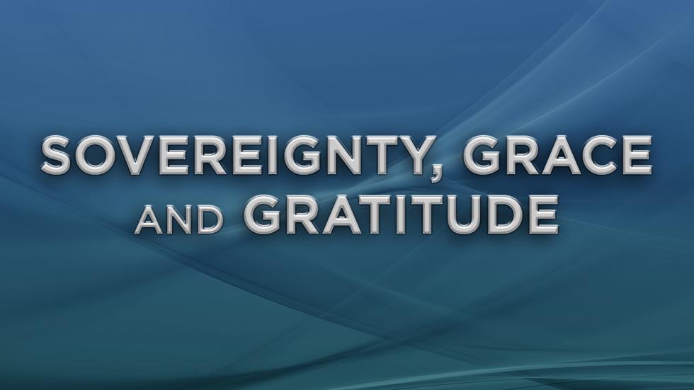 Sovereignty, Grace & Gratitude